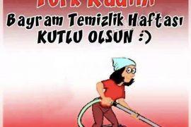 Türk kadını bayram temizliği haftamız kutlu olsun
